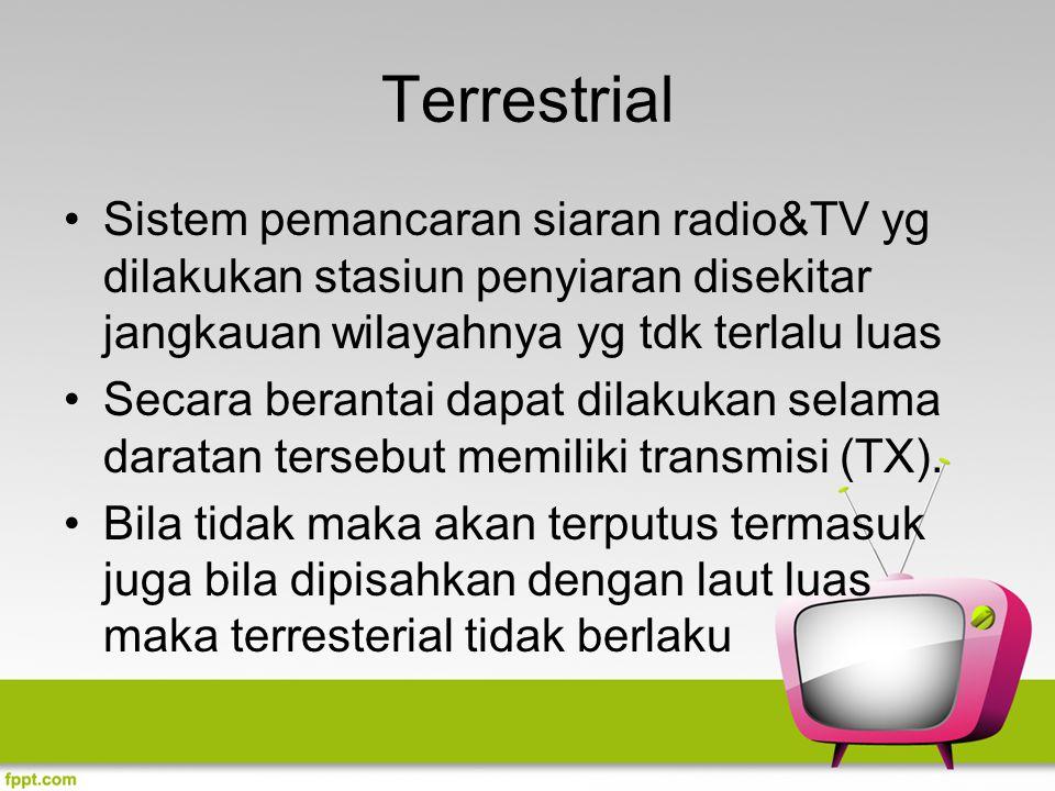 Terrestrial Sistem pemancaran siaran radio&TV yg dilakukan stasiun penyiaran disekitar jangkauan wilayahnya yg tdk terlalu luas.