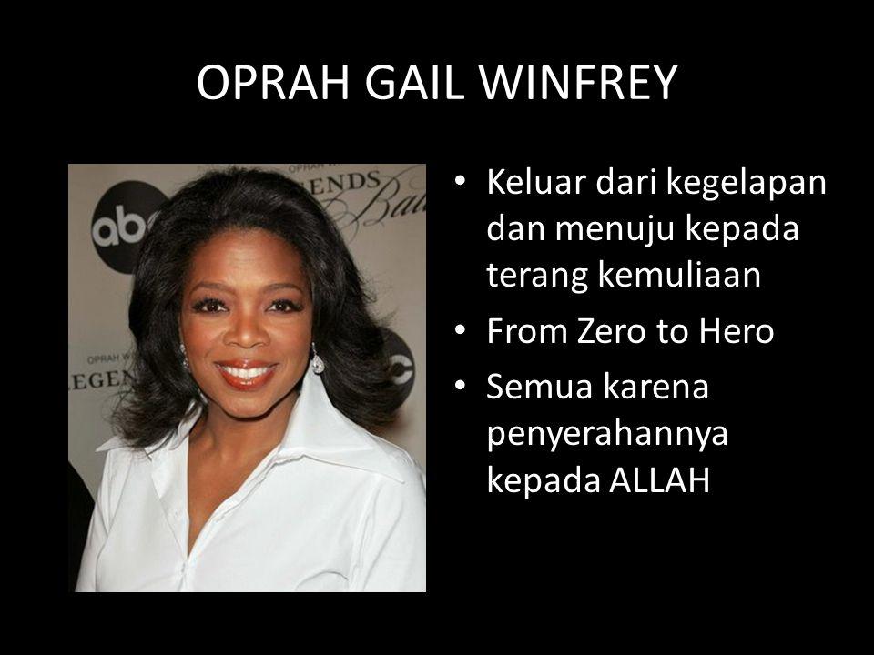 OPRAH GAIL WINFREY Keluar dari kegelapan dan menuju kepada terang kemuliaan.