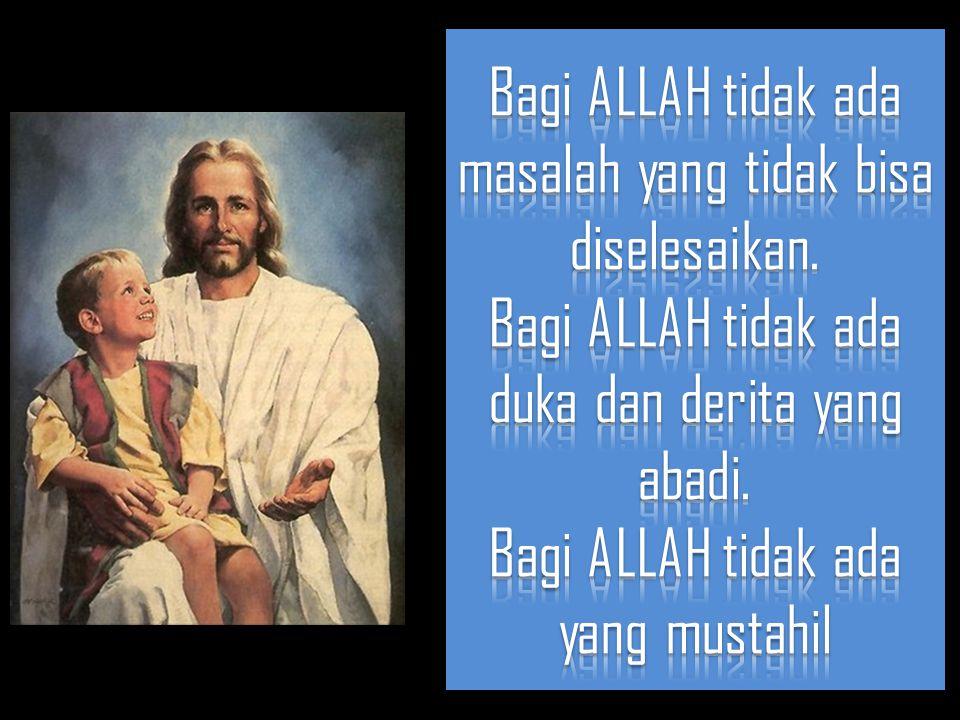 Bagi ALLAH tidak ada masalah yang tidak bisa diselesaikan