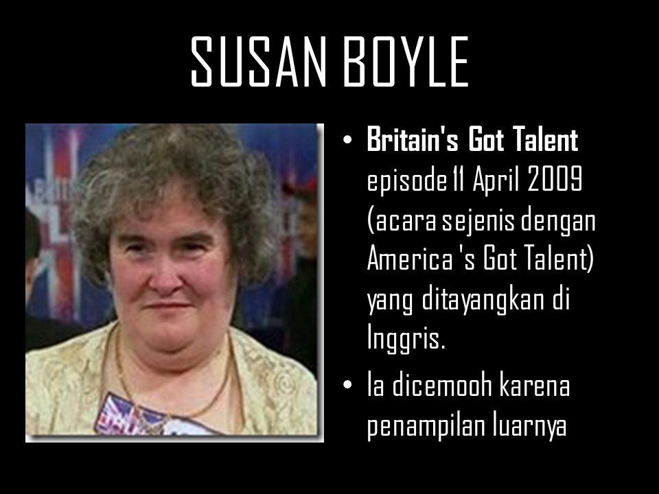 SUSAN BOYLE Britain s Got Talent episode 11 April 2009 (acara sejenis dengan America s Got Talent) yang ditayangkan di Inggris.