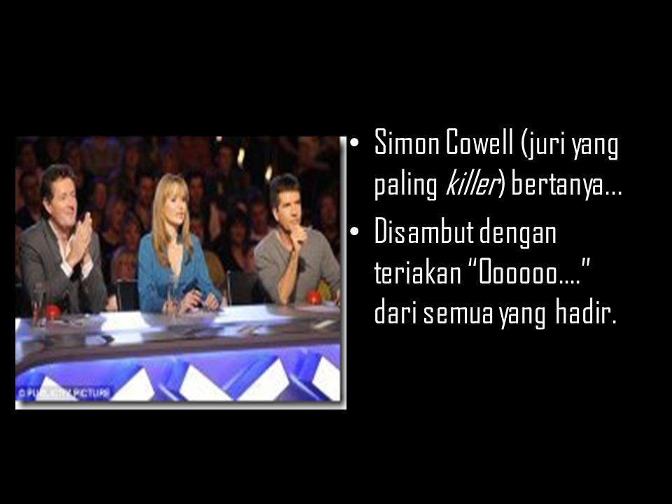 Simon Cowell (juri yang paling killer) bertanya...
