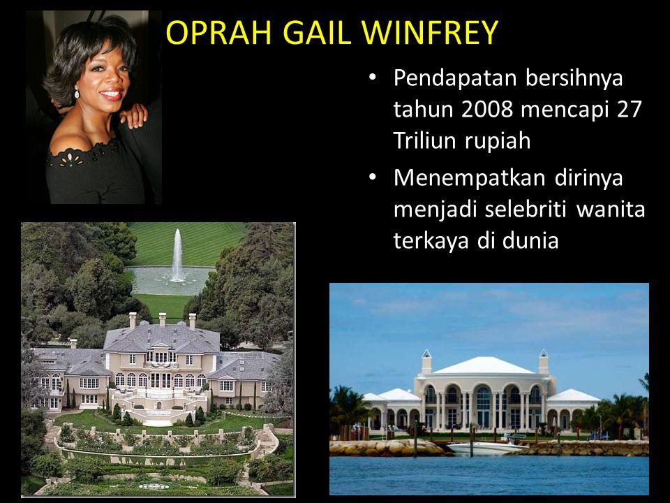 OPRAH GAIL WINFREY Pendapatan bersihnya tahun 2008 mencapi 27 Triliun rupiah.