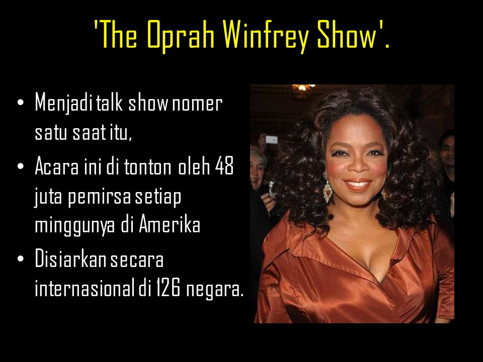 The Oprah Winfrey Show . Menjadi talk show nomer satu saat itu,