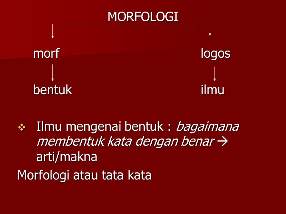 MORFOLOGI morf logos. bentuk ilmu. Ilmu mengenai bentuk : bagaimana membentuk kata dengan benar  arti/makna.