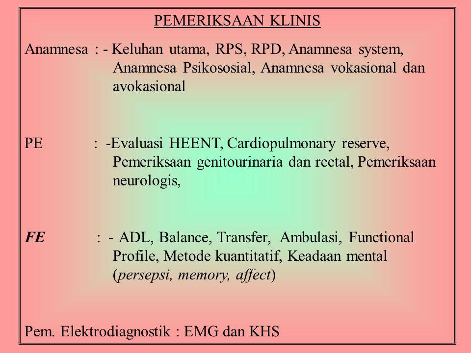 PEMERIKSAAN KLINIS Anamnesa : - Keluhan utama, RPS, RPD, Anamnesa system, Anamnesa Psikososial, Anamnesa vokasional dan avokasional.