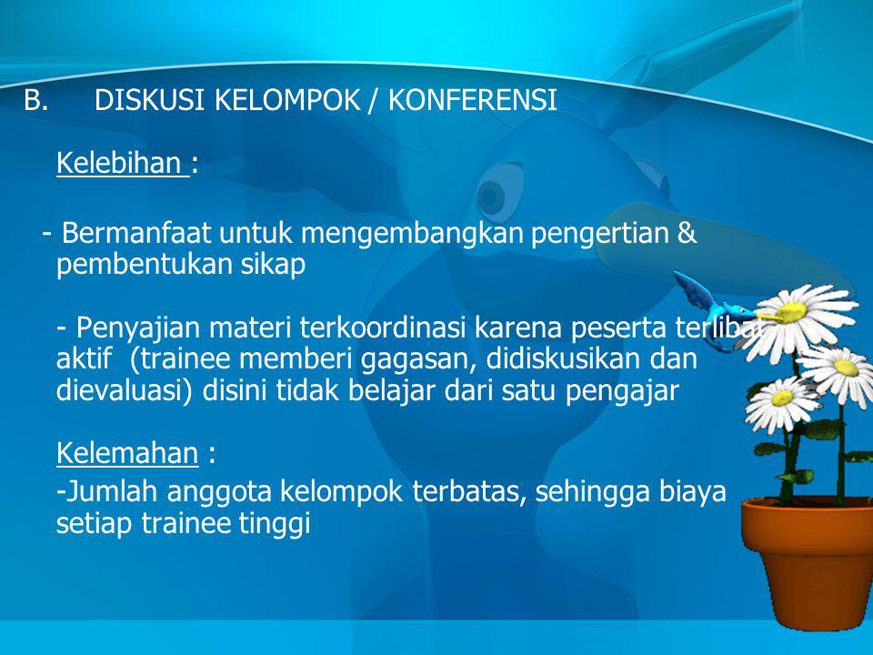 B. DISKUSI KELOMPOK / KONFERENSI Kelebihan :