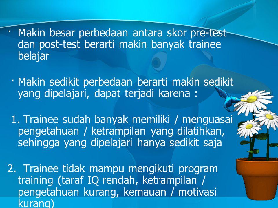· Makin besar perbedaan antara skor pre-test dan post-test berarti makin banyak trainee belajar