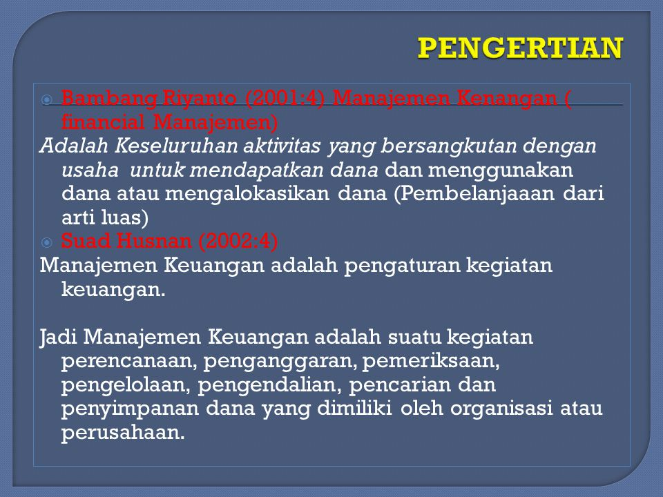 PENGERTIAN Bambang Riyanto (2001:4) Manajemen Kenangan ( financial Manajemen)