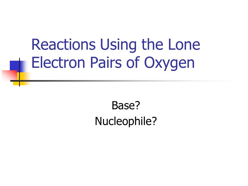 Reactions Using the Lone Electron Pairs of Oxygen