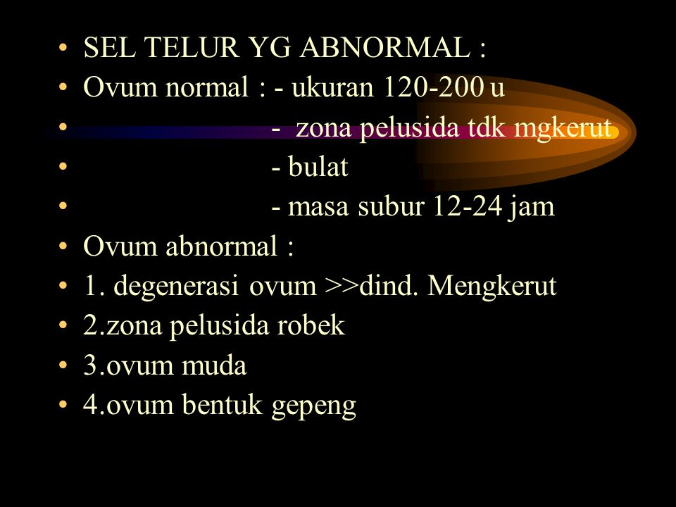 SEL TELUR YG ABNORMAL : Ovum normal : - ukuran 120-200 u. - zona pelusida tdk mgkerut. - bulat. - masa subur 12-24 jam.