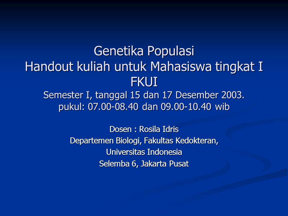 Genetika Populasi Handout kuliah untuk Mahasiswa tingkat I FKUI Semester I, tanggal 15 dan 17 Desember 2003. pukul: 07.00-08.40 dan 09.00-10.40 wib