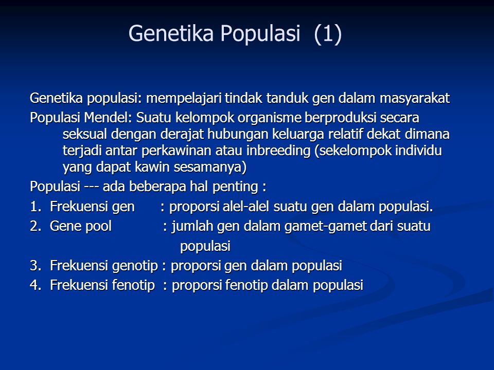 Genetika Populasi (1) Genetika populasi: mempelajari tindak tanduk gen dalam masyarakat.