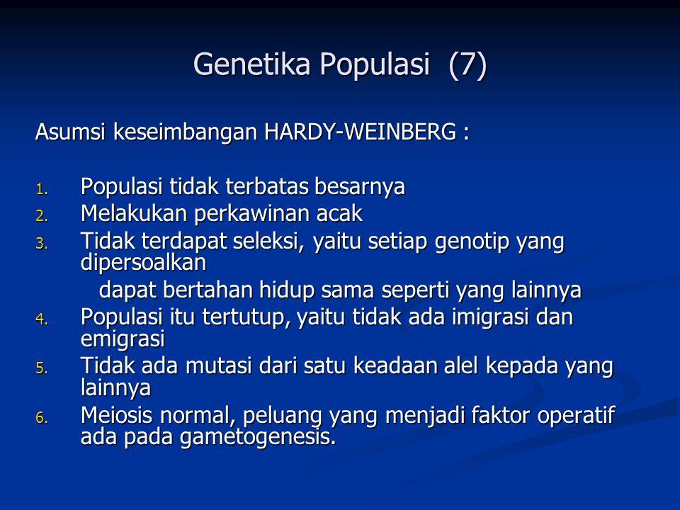 Genetika Populasi (7) Asumsi keseimbangan HARDY-WEINBERG :