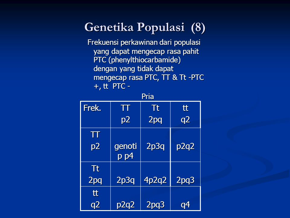 Genetika Populasi (8) Frek. TT p2 Tt 2pq tt q2 genotip p4 2p3q p2q2