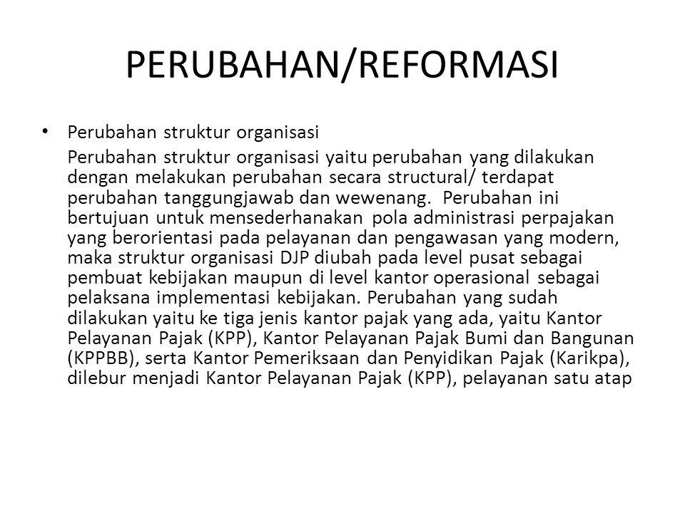 PERUBAHAN/REFORMASI Perubahan struktur organisasi