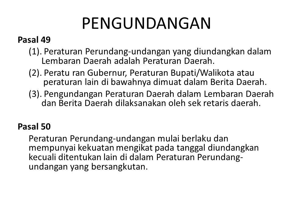 PENGUNDANGAN Pasal 49. (1). Peraturan Perundang-undangan yang diundangkan dalam Lembaran Daerah adalah Peraturan Daerah.