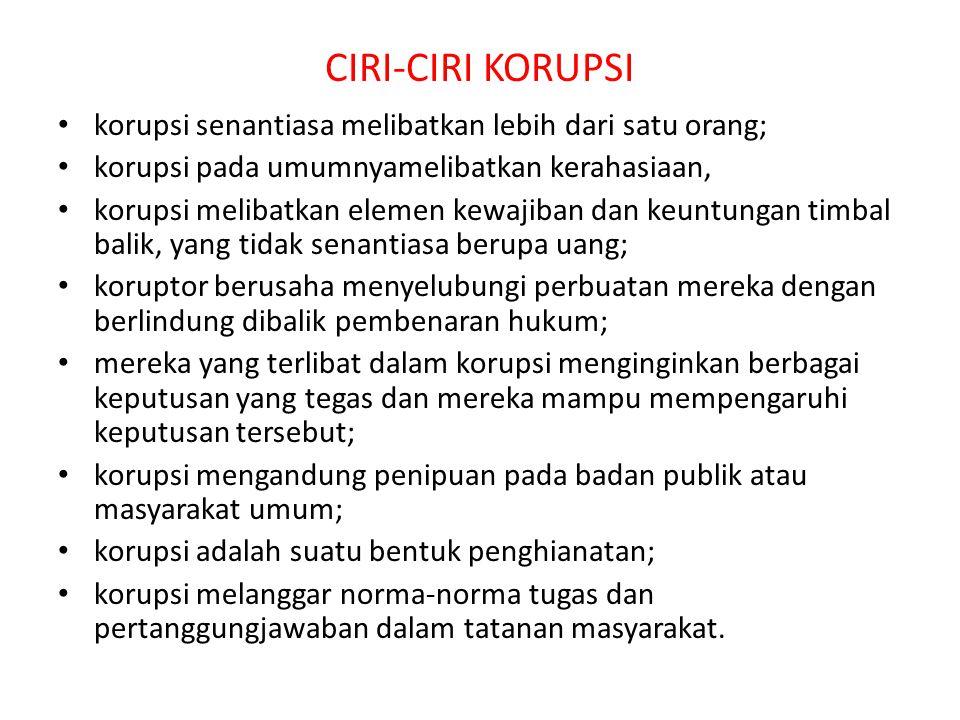 CIRI-CIRI KORUPSI korupsi senantiasa melibatkan lebih dari satu orang;
