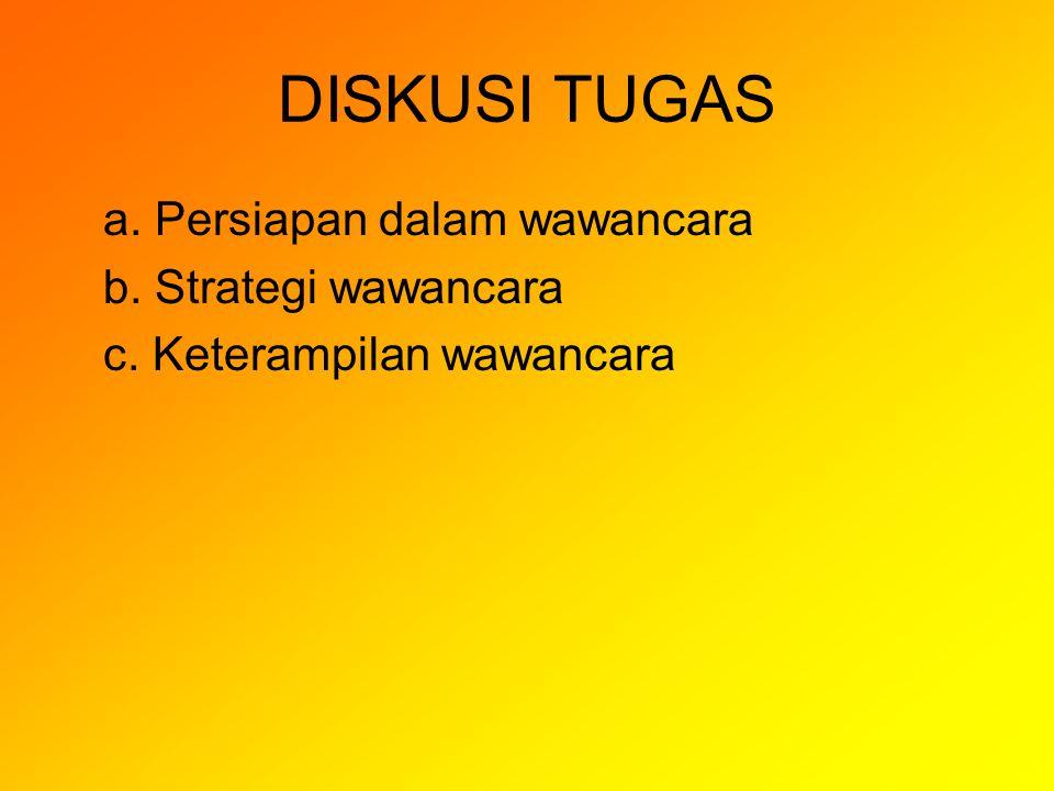 DISKUSI TUGAS a. Persiapan dalam wawancara b. Strategi wawancara