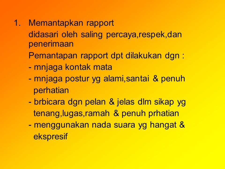 Memantapkan rapport didasari oleh saling percaya,respek,dan penerimaan. Pemantapan rapport dpt dilakukan dgn :