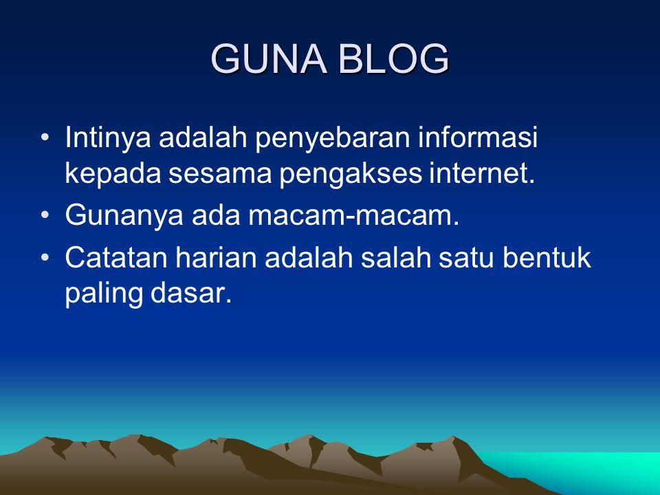 GUNA BLOG Intinya adalah penyebaran informasi kepada sesama pengakses internet. Gunanya ada macam-macam.