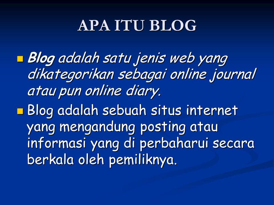 APA ITU BLOG Blog adalah satu jenis web yang dikategorikan sebagai online journal atau pun online diary.
