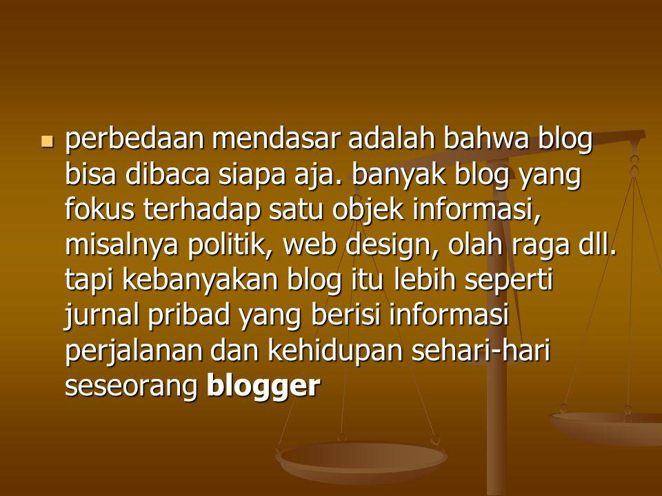 perbedaan mendasar adalah bahwa blog bisa dibaca siapa aja