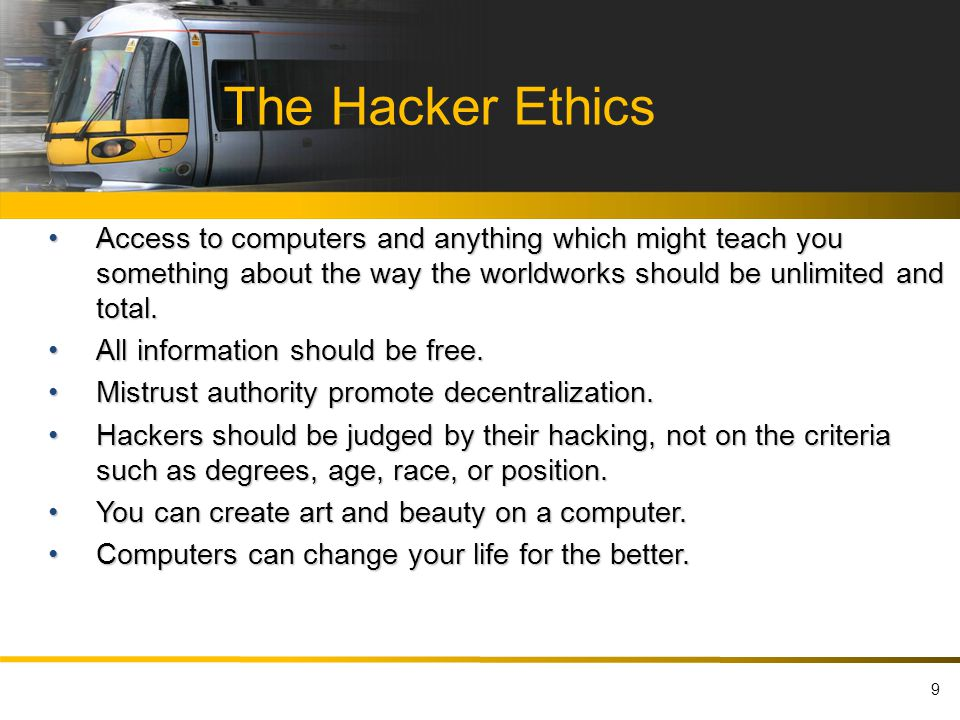 The Hacker Ethics Access to computers and anything which might teach you something about the way the worldworks should be unlimited and total.