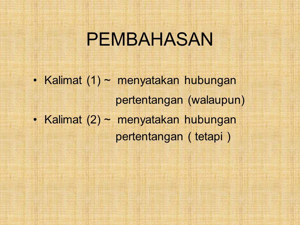 PEMBAHASAN Kalimat (1) ~ menyatakan hubungan pertentangan (walaupun)
