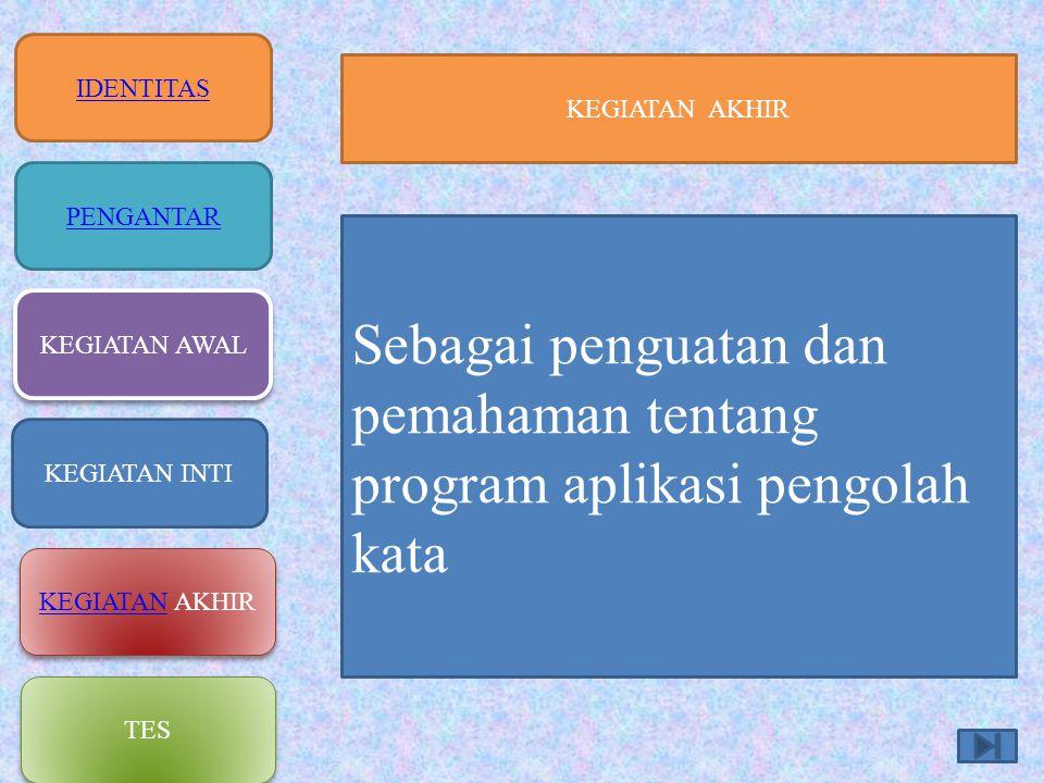 Sebagai penguatan dan pemahaman tentang program aplikasi pengolah kata