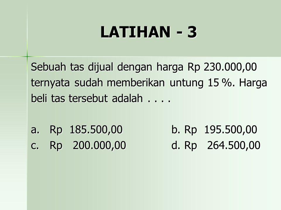 LATIHAN - 3 Sebuah tas dijual dengan harga Rp 230.000,00