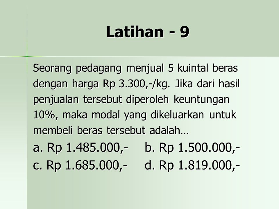 Latihan - 9 Seorang pedagang menjual 5 kuintal beras. dengan harga Rp 3.300,-/kg. Jika dari hasil.
