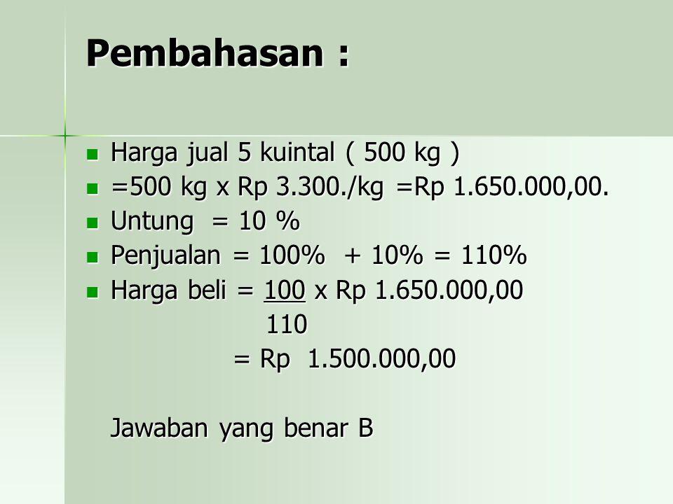 Pembahasan : Harga jual 5 kuintal ( 500 kg )
