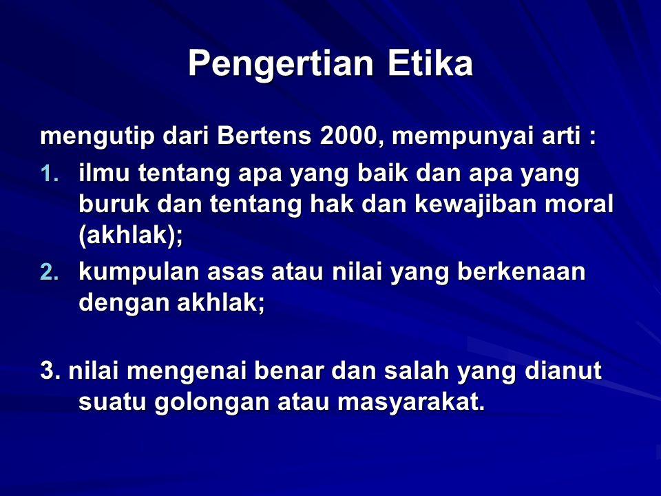 Pengertian Etika mengutip dari Bertens 2000, mempunyai arti :