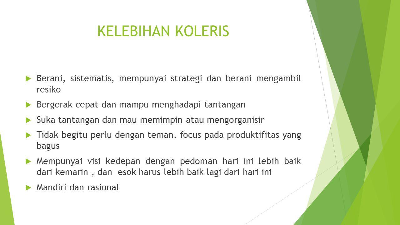 KELEBIHAN KOLERIS Berani, sistematis, mempunyai strategi dan berani mengambil resiko. Bergerak cepat dan mampu menghadapi tantangan.