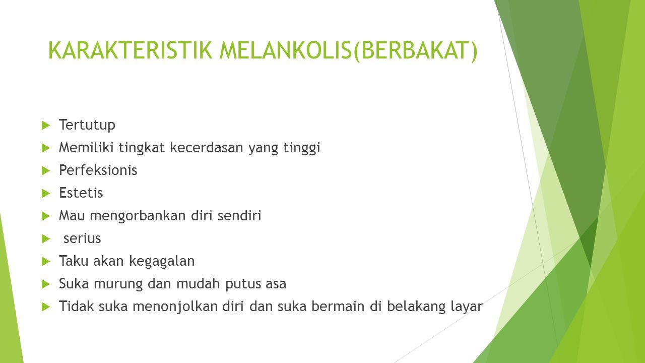 KARAKTERISTIK MELANKOLIS(BERBAKAT)