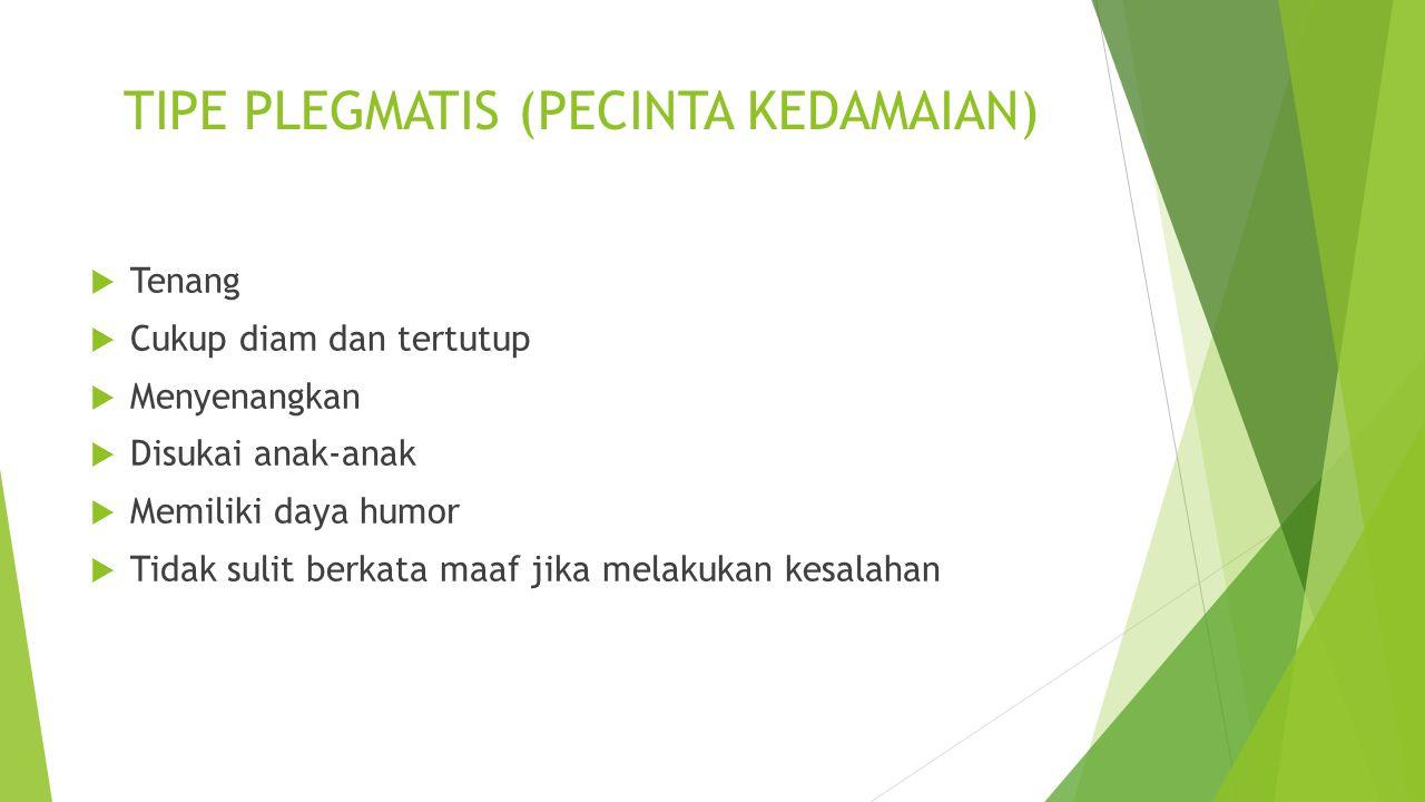 TIPE PLEGMATIS (PECINTA KEDAMAIAN)