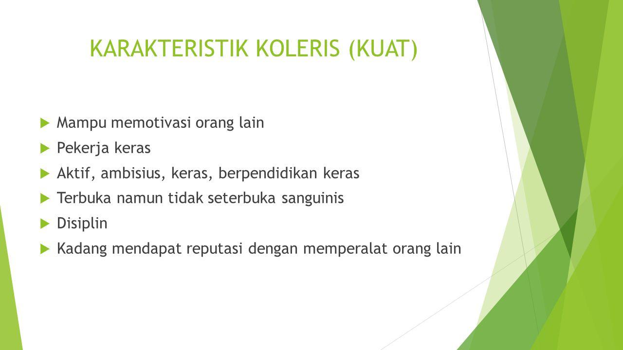 KARAKTERISTIK KOLERIS (KUAT)