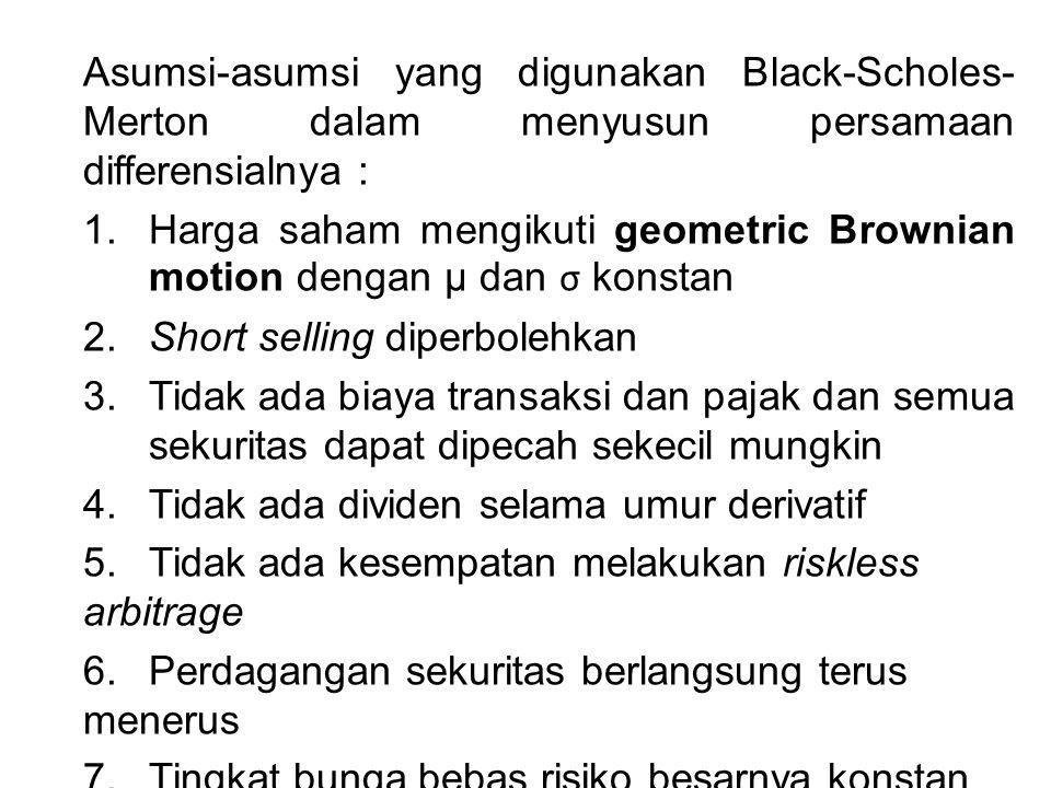 Asumsi-asumsi yang digunakan Black-Scholes-Merton dalam menyusun persamaan differensialnya : 1.