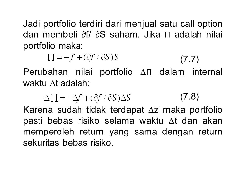 Jadi portfolio terdiri dari menjual satu call option dan membeli ∂f/ ∂S saham.