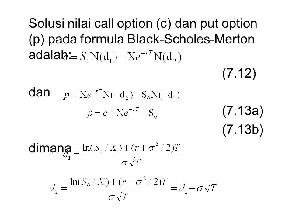 Solusi nilai call option (c) dan put option (p) pada formula Black-Scholes-Merton adalah: (7.12) dan (7.13a) (7.13b) dimana