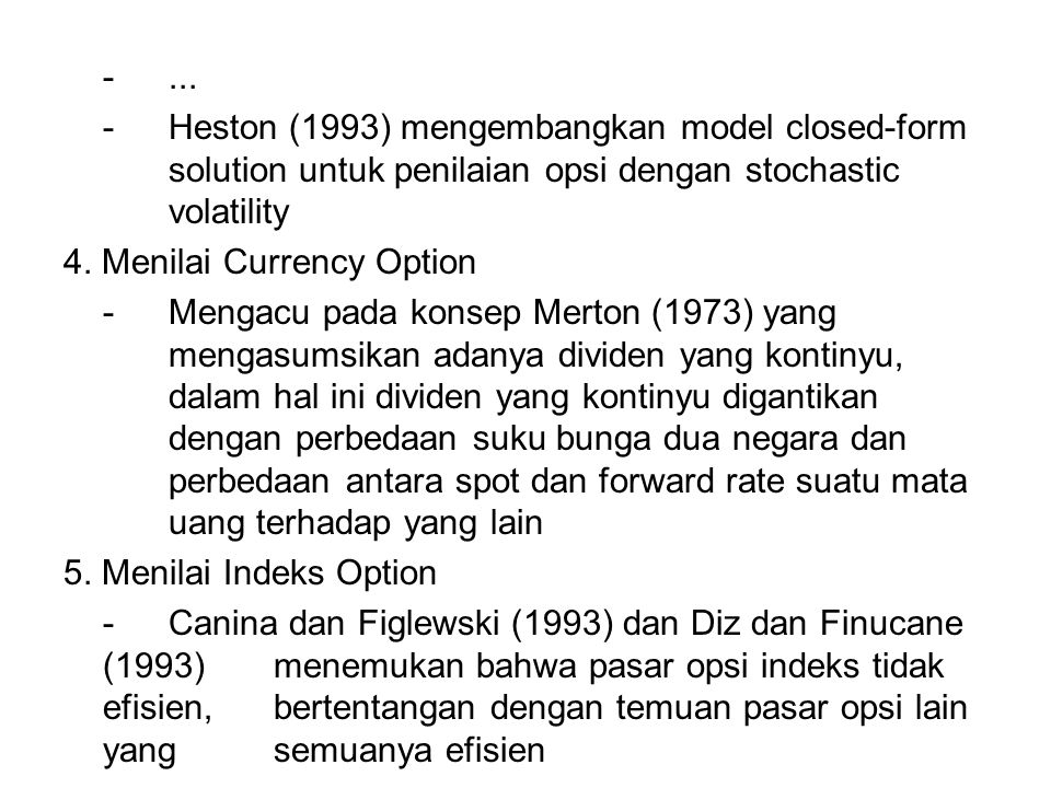 - ... - Heston (1993) mengembangkan model closed-form solution untuk penilaian opsi dengan stochastic volatility.