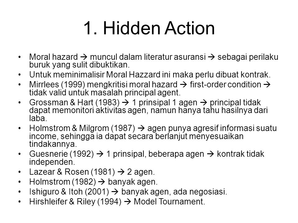 1. Hidden Action Moral hazard  muncul dalam literatur asuransi  sebagai perilaku buruk yang sulit dibuktikan.