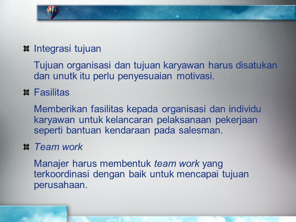 Integrasi tujuan Tujuan organisasi dan tujuan karyawan harus disatukan dan unutk itu perlu penyesuaian motivasi.