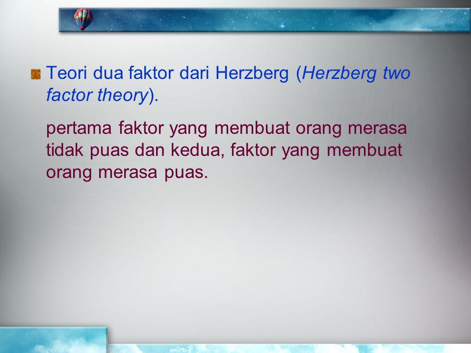 Teori dua faktor dari Herzberg (Herzberg two factor theory).
