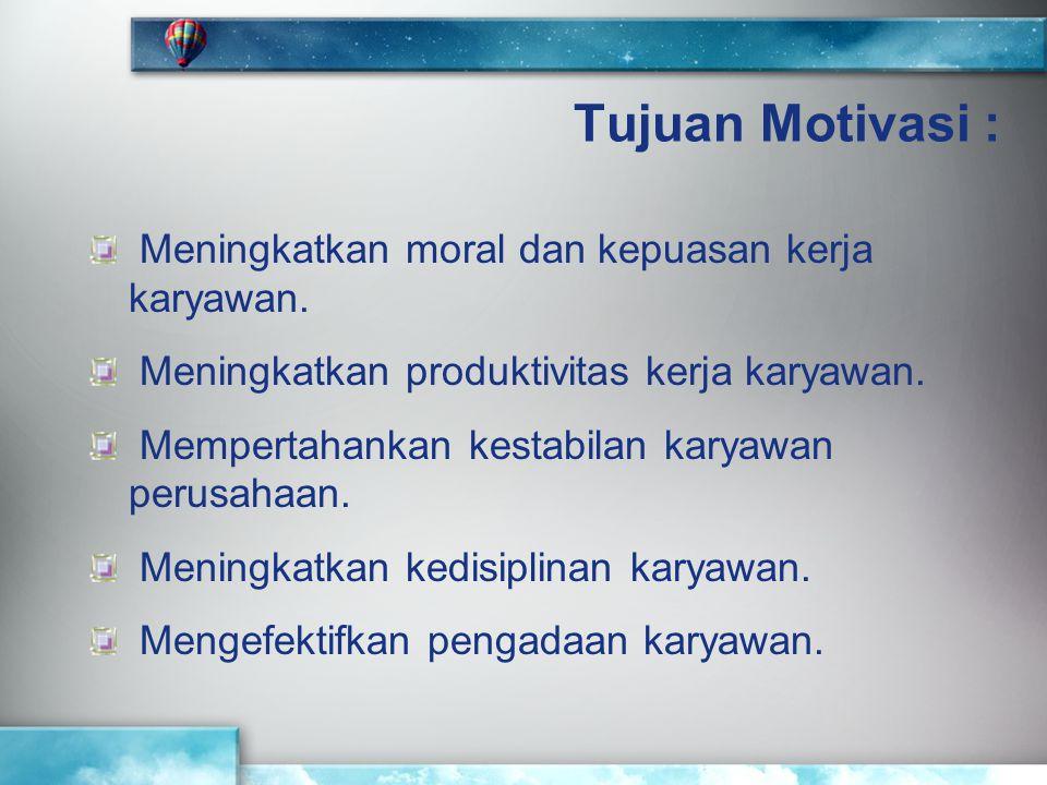 Tujuan Motivasi : Meningkatkan moral dan kepuasan kerja karyawan.