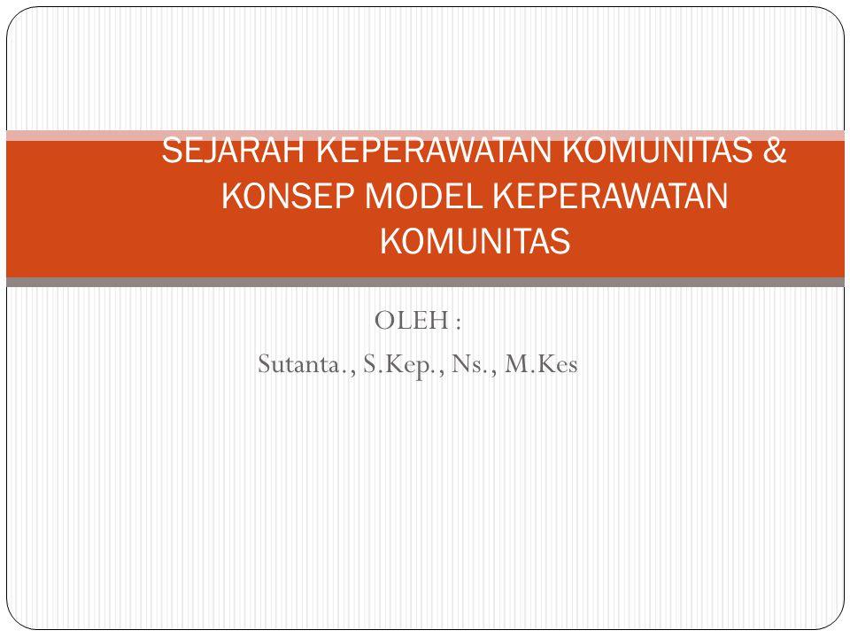 SEJARAH KEPERAWATAN KOMUNITAS & KONSEP MODEL KEPERAWATAN KOMUNITAS