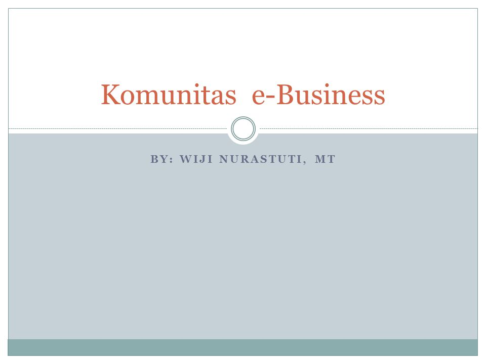 Komunitas e-Business By: Wiji Nurastuti, MT