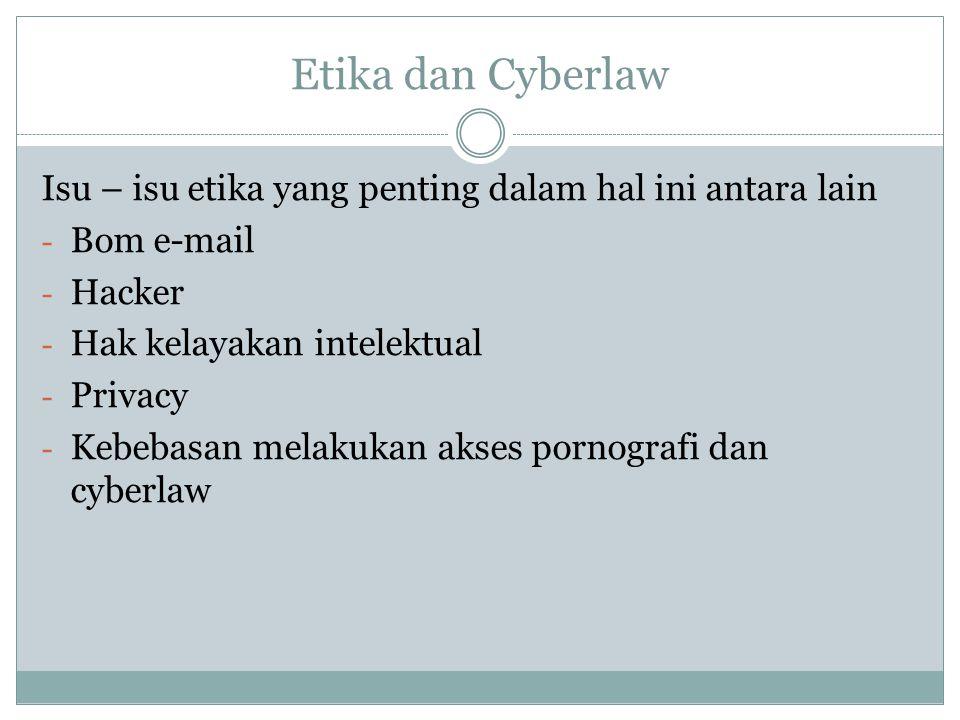 Etika dan Cyberlaw Isu – isu etika yang penting dalam hal ini antara lain. Bom e-mail. Hacker. Hak kelayakan intelektual.