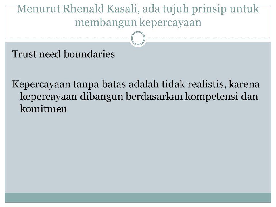 Menurut Rhenald Kasali, ada tujuh prinsip untuk membangun kepercayaan