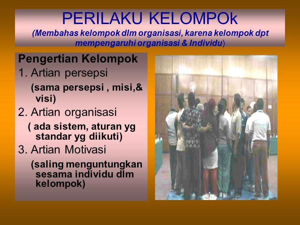PERILAKU KELOMPOk (Membahas kelompok dlm organisasi, karena kelompok dpt mempengaruhi organisasi & Individu)